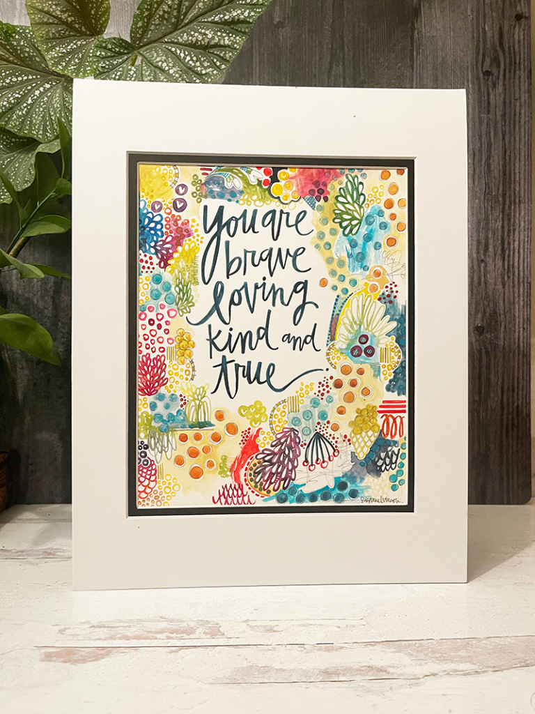 Painting of words: You are brave, loving, kind and true.